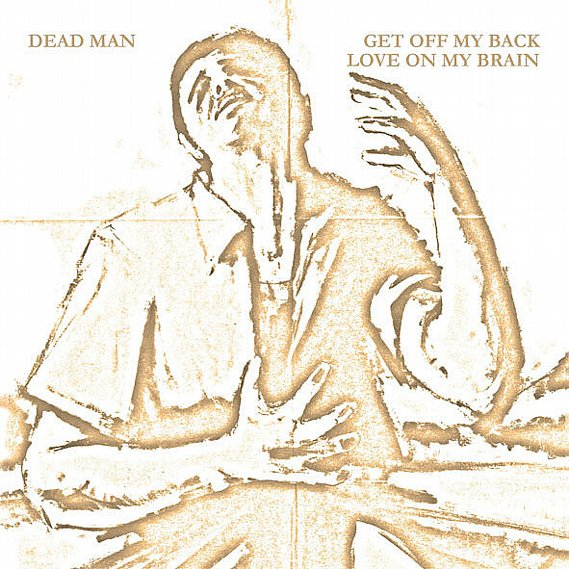 Dead Man - Get Off My Back / Love On My Brain 7""
