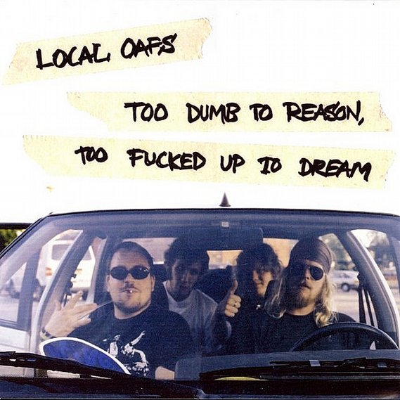 Local Oafs - Too Dumb to Reason, Too Fucked up to Dream LP