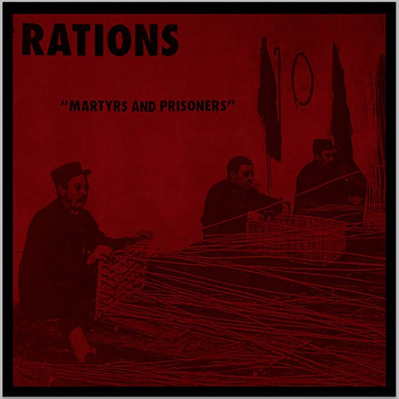 Rations - Martyrs And Prisoners
