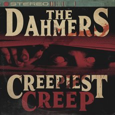 Dahmers, The - Creepiest Creep 7""