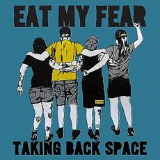 Eat My Fear - Taking Back Space 7""