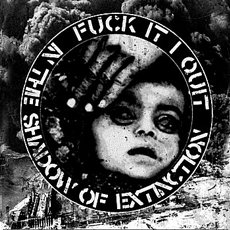 Fuck It...I Quit! - In The Shadows Of Extinction 7""