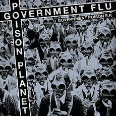 Government Flu/Poison Planet - Government Poison E.P. Split