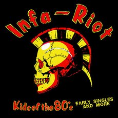 Infa-Riot - Kids Of The 80´s (Early Singles And More) LP