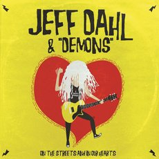 "Jeff Dahl & ""Demons"" - On the Streets and In Our Hearts LP"