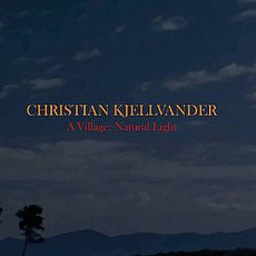 Kjellvander, Christian - A Village: Natural Light LP