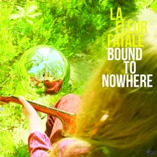 La Fleur Fatale - Bound to Nowhere  + My Dear Sorrow  LP Black