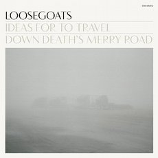 Loosegoats - Ideas For To Travel Down Death´s Merry Road 2LP