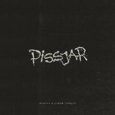 Pissjar - Apathy & Cheap Thrills 7""
