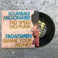 Scumbag Millionaire / The Boatsmen - No Speed No Punk / Gimme Your Money Split 7""
