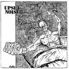 Upset Noise - Disperazione Nevrotica 7""